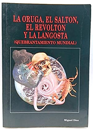 La oruga, el saltón, el revoltón y la langosta (quebrantamiento mundial): Díez, Miguel (Díez ...
