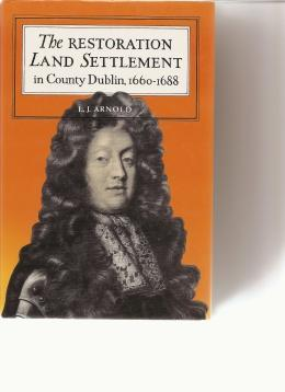 The Restoration Land Settlement in County Dublin,: Arnold, L.J.