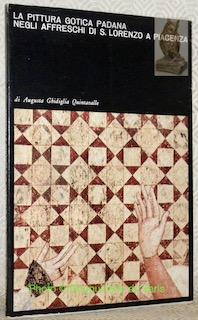La pittura gotica padana negli affreschi di: QUINTAVALLE, Augusta Ghidiglia.