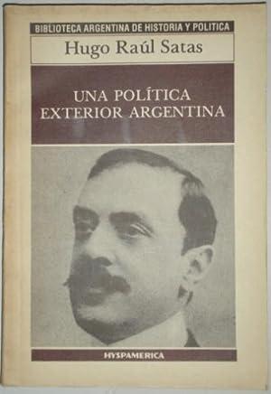 Una politica exterior argentina. Comercio exterior e ideas en sus origenes y consolidacion (1862-...