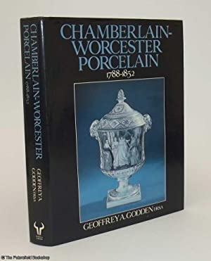 Chamberlain -Worcester Porcelain 1788-1852. (Signed by The Author): Godden, (Geoffrey, FRSA)