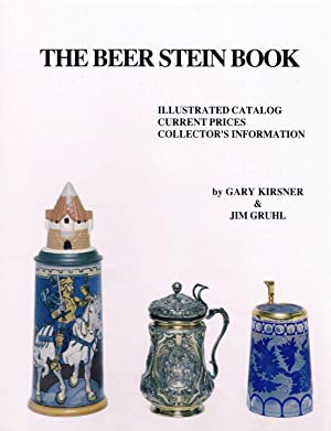 The Beer Stein Book: Illustrated Catalog, Current: Kirsner, Gary;Gruhl, Jim