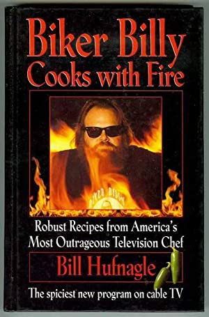Biker Billy Cooks With Fire: Robust Recipes From Americas Most Outrageous Television Chef