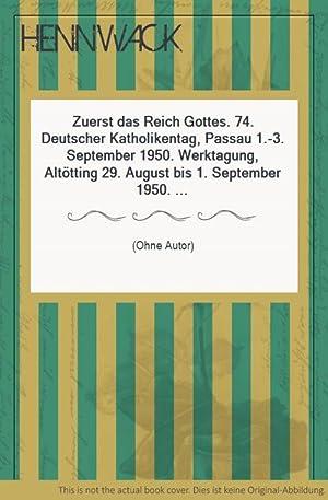 Zuerst das Reich Gottes. 74. Deutscher Katholikentag, Passau 1.-3. September 1950. Werktagung, ...