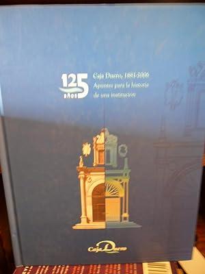125 AÑOS CAJA DUERO, 1881-2006 Apuntes para la historia de una institución: ANTONIO DELGADO GUISADO...
