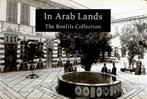IN ARAB LANDS : The Bonfils Collection of University of Pennsylvania Museum