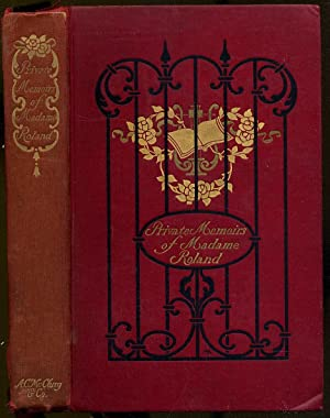 The Private Memoirs of Madame Roland: ROLAND, M.J. Phlipon.