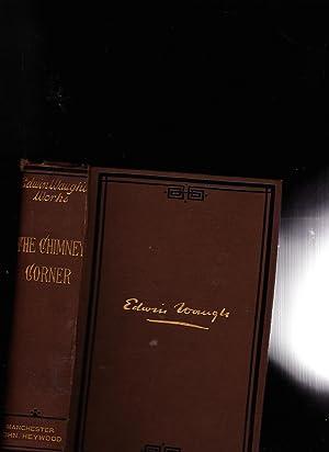 The Chimney Corner. Edwin Waugh's Complete Works Volume VIII: Edwin Waugh