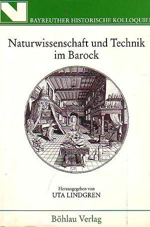 Seller image for Naturwissenschaft und Technik im Barock. (Bayreuther Histor. Kolloquien, hrsg. von Franz Bosbach, Rudolf Endres et al., Band 11) for sale by Antiquariat Carl Wegner
