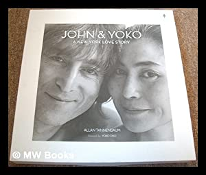 Seller image for John & Yoko : a New York love story / Allan Tannenbaum ; preface by Yoko Ono ; introduction by Chris Murray for sale by MW Books Ltd.