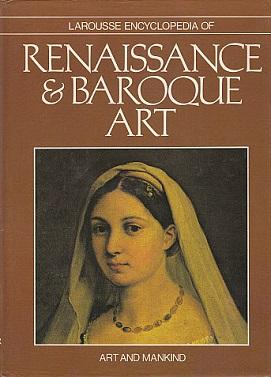 Larousse Encyclopedia of Renaissance and Baroque Art: Huyghe, Rene (Edited
