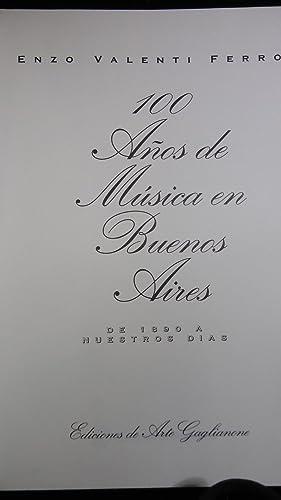 100 AÑOS DE MÚSICA EN BUENOS AIRES DE 1890 A NUESTROS DÍAS: VALENTI FERRO, Enzo