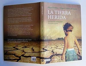 La Tierra Herida : Qué Mundo Heredarán: Miguel Delibes; Miguel