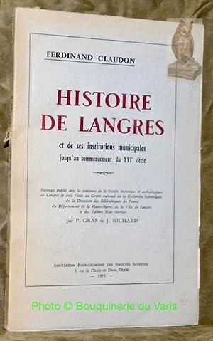 Histoire de Langres et de ses institutions municipales jusqu'au commencement du XVIe siècle.: ...