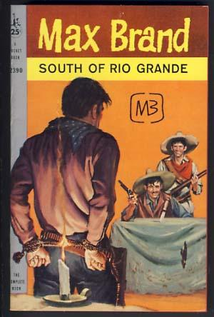 South of Rio Grande: Brand, Max (Frederick
