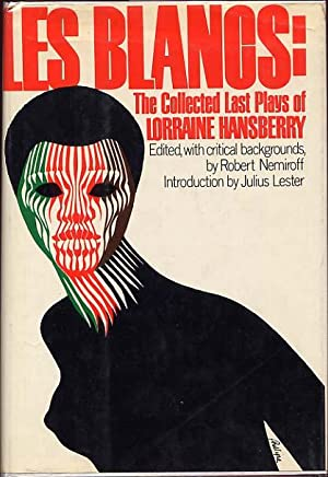 Les Blancs: The Collected Last Plays of Lorraine Hansberry: Nemiroff, Robert, Edited with Critical ...