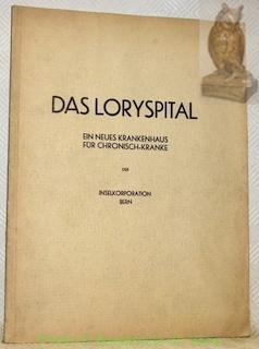 Das Loryspital. Ein neues Krankenhaus für Chronisch-Kranke der Inselkorporation Bern.