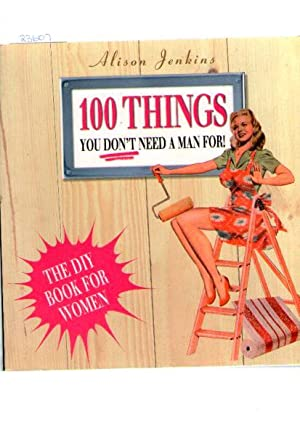 100 Things You Don't Need A Man For! : The Diy Book For Women : Home Repair And Improvement