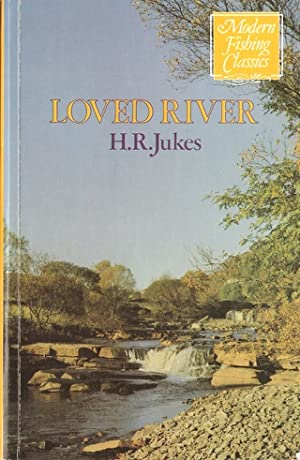 LOVED RIVER. By H.R. Jukes. Modern Fishing: Jukes (H.R.).