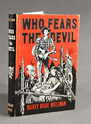 Who fears the devil: Wellman, Manly Wade