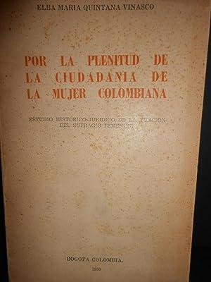 Por la plenitud de la ciudadania de la mujer colombiana. Estudio historico - juridico de la funcion...