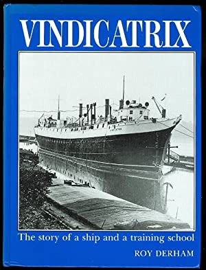 VINDICATRIX: THE STORY OF A SHIP WITH THREE NAMES, MANY LIVES, AND SEVERAL ROLES, FINALLY AS A TR...