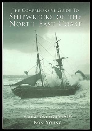 THE COMPREHENSIVE GUIDE TO SHIPWRECKS OF THE NORTH EAST COAST. VOLUME ONE (1740-1917).