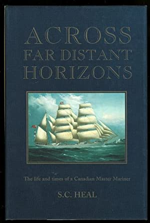 ACROSS FAR DISTANT HORIZONS: THE LIFE AND TIMES OF A CANADIAN MASTER MARINER.