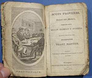Scots Proverbs Ancient & Modern - Selected from Allan Ramsay & Others - To Which is Added the Com...