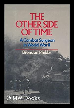 The Other Side of Time : a Combat Surgeon in World War II / by Brendan Phibbs: Phibbs, Brendan
