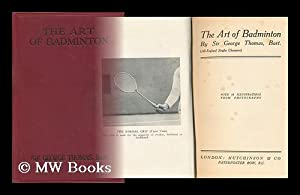 The art of badminton / by Sir George Thomas, Bart. . with 16 Illustrations from Photographs: Thomas...
