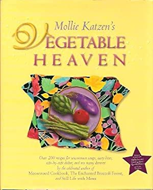 Mollie Katzen's Vegetable Heaven: Over 200 Recipes For Uncommon Soups, Tasty Bites, Side Dishes, ...