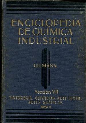 ENCICLOPEDIA DE QUIMICA INDUSTRIAL. SECCION VII: TINTORERIA.: ULLMANN Fritz.