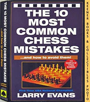 The 10 Most Common Chess Mistakes - And How To Avoid Them!: Evans, Larry