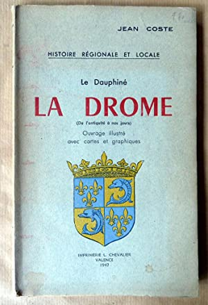 Le Dauphiné. La Drôme (De l'antiquité à nos jours). Histoire Régionale et Locale.: Coste (Jean).