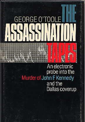 The Assassination Tapes. an Electronic Probe Into: O'Toole, George.