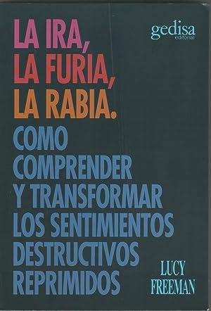 La ira, la furia, la rabia. Cómo comprender y transformar los sentimientos destructivos reprimidos:...