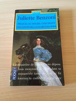 Les Loups de Lauzargues Tome 3 - Felicia au soleil couchant (Romans): Benzoni, Juliette: