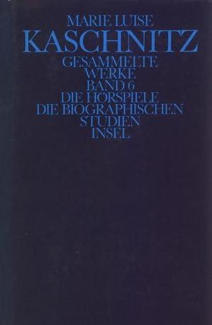 Gesammelte Werke, 7 Bde., Ln Die Hörspiele; Die biographischen Studien: Marie L. Kaschnitz