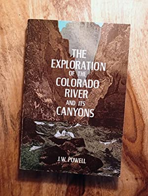 THE EXPLORATION OF THE COLORADO RIVER AND: Powell, John Wesley