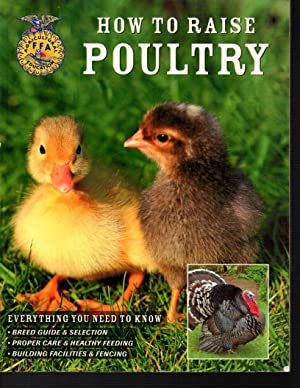 How to Raise Poultry: Everything You Need to Know: Breed Guide & Selection: Proper Care & Healthy...