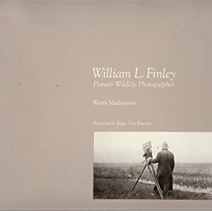WILLIAM L. FINLEY : Pioneer Wildlife Photographer