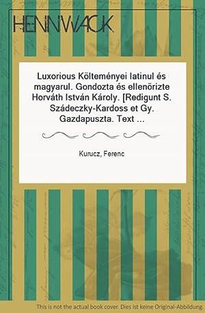 Luxorious Költeményei latinul és magyarul. Gondozta és ellenörizte Horváth István Károly. [Redigunt...