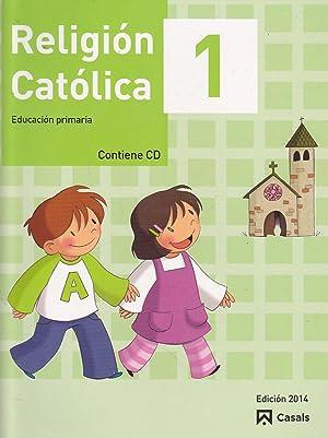 RELIGION CATOLICA 1 Educación Primaria EDICION 2014: EQUIPO EDITORIAL CASALS