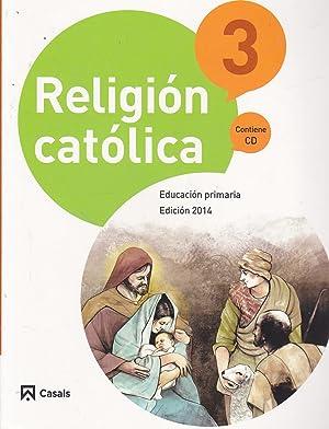 RELIGION CATOLICA 3 Educación Primaria EDICION 2014: EQUIPO EDITORIAL CASALS