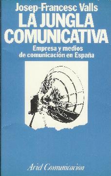 La jungla comunicativa. Empresa y medios de comunicación en España: Valls, Josep-Francesc