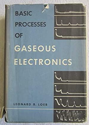 Basic Processes of Gaseous Electronics: Loeb Leonard B.