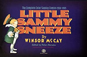 Little Sammy Sneeze: The Complete Color Sunday Comics 1904-1905: Winsor McCay; Peter Maresca (...