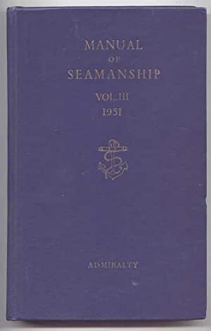 MANUAL OF SEAMANSHIP VOLUME III. B.R. 67 (3/51)