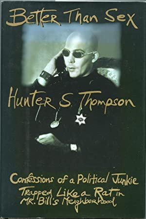 Better Than Sex: Confessions of a Political: Hunter S. Thompson